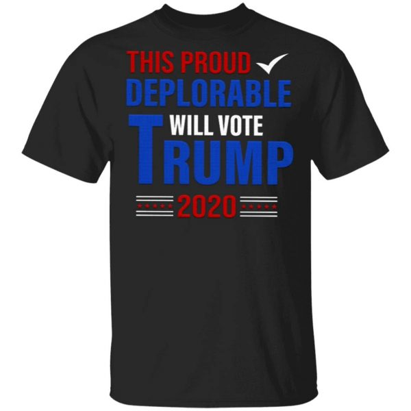 This Proud Deplorable Will Vote Trump 2020 T-Shirt