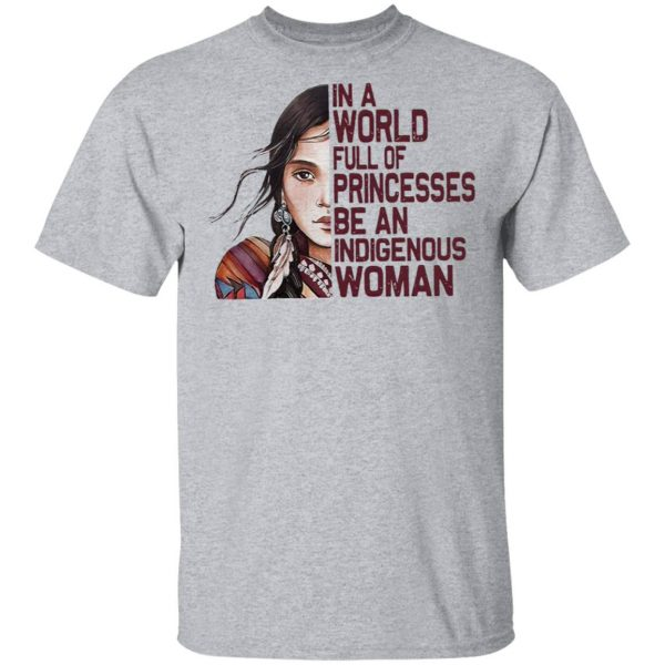 Native Woman In a World full of Princesses be an indigenous T-Shirt
