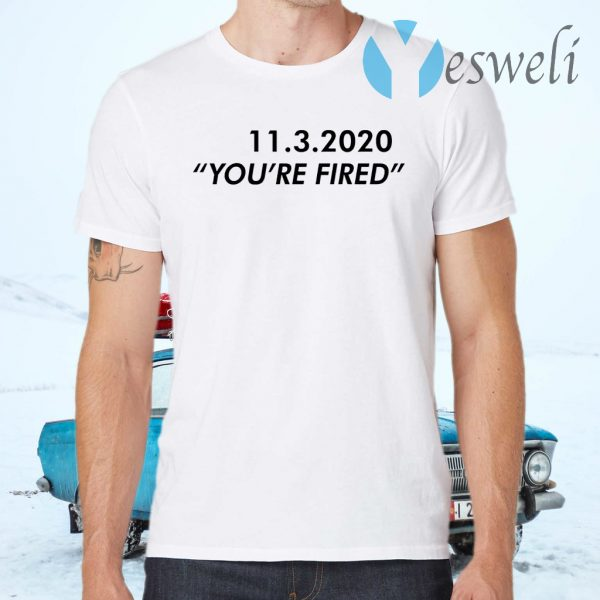 11 3 2020 you're fired T-Shirts