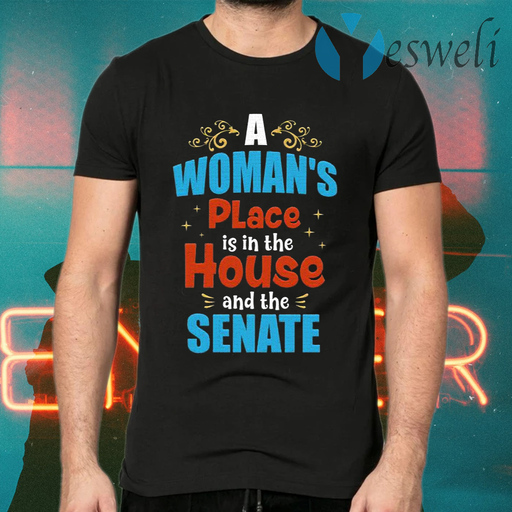 A Woman's Place is In the House and the Senate Ladies T-Shirts
