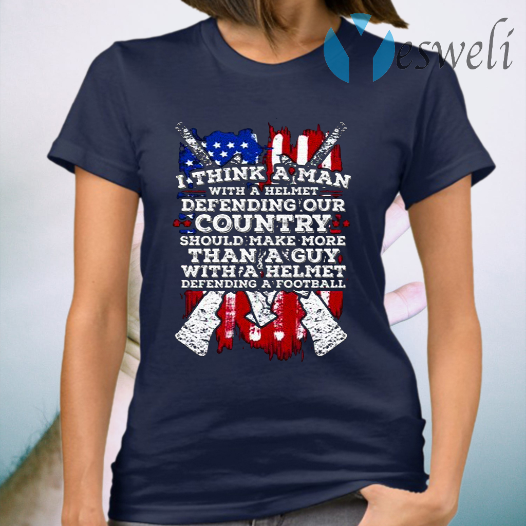 American Flag I Think A Man With A Helmet Defending Our Country T-Shirt