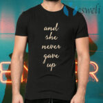 And She Never Gave Up T-Shirts