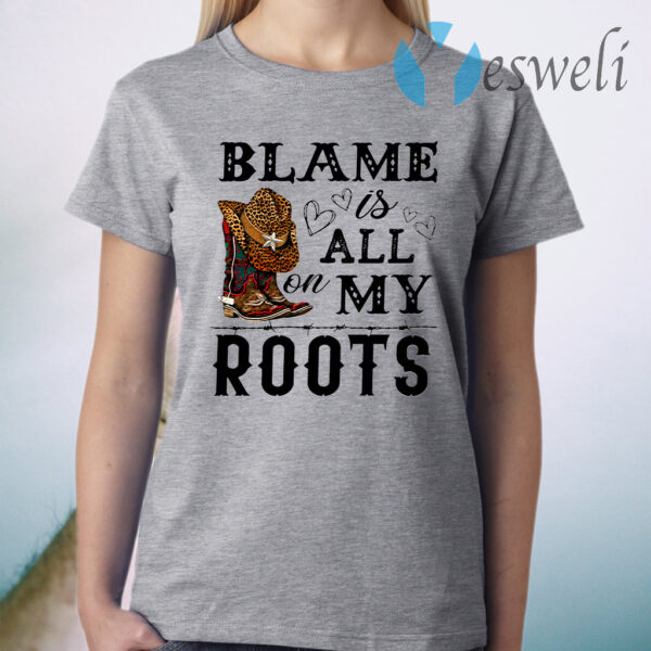 Blame is all my roots T-Shirt