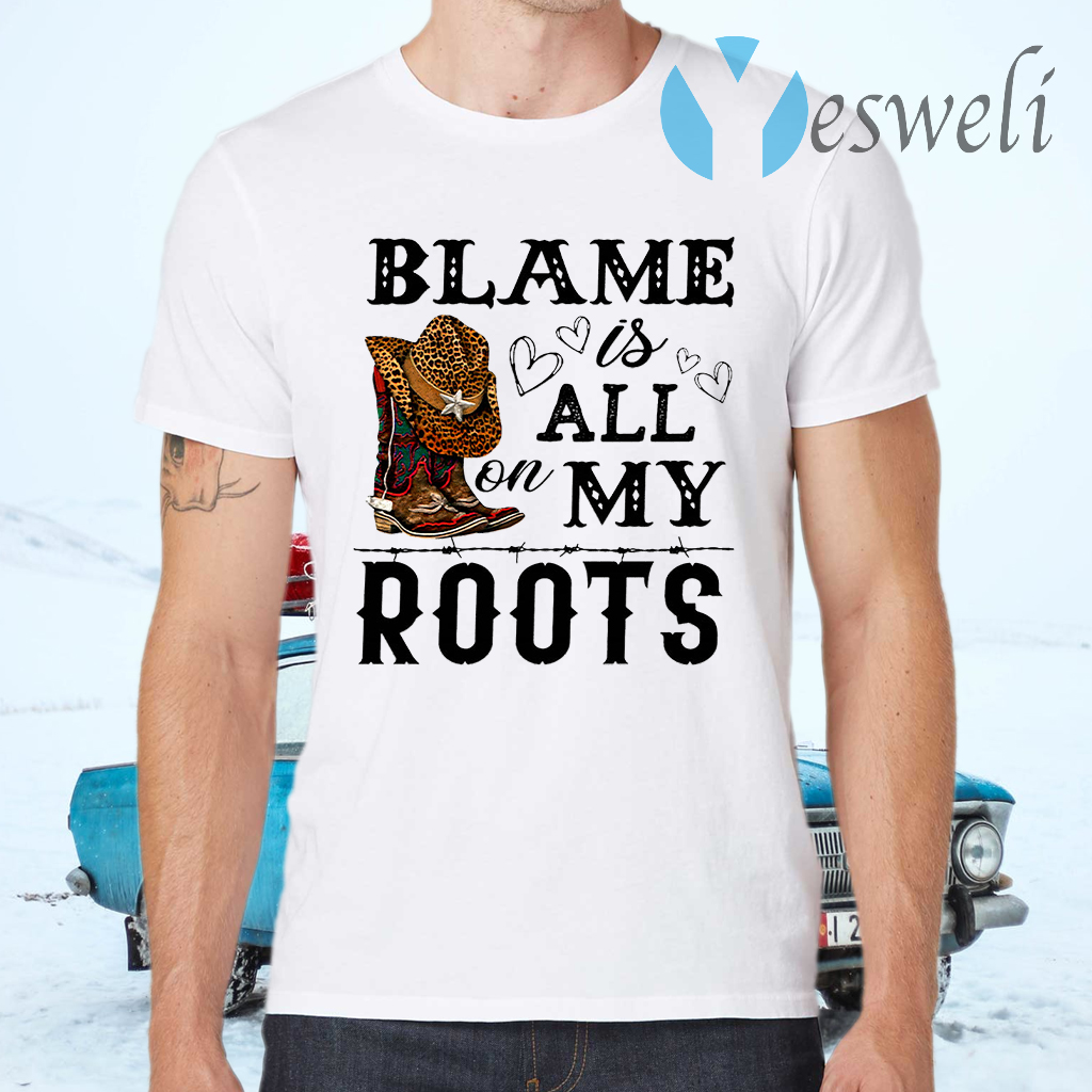 Blame is all my roots T-Shirts