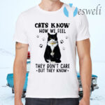 Cats Know How We Feel They Don't Care But They Know T-Shirts