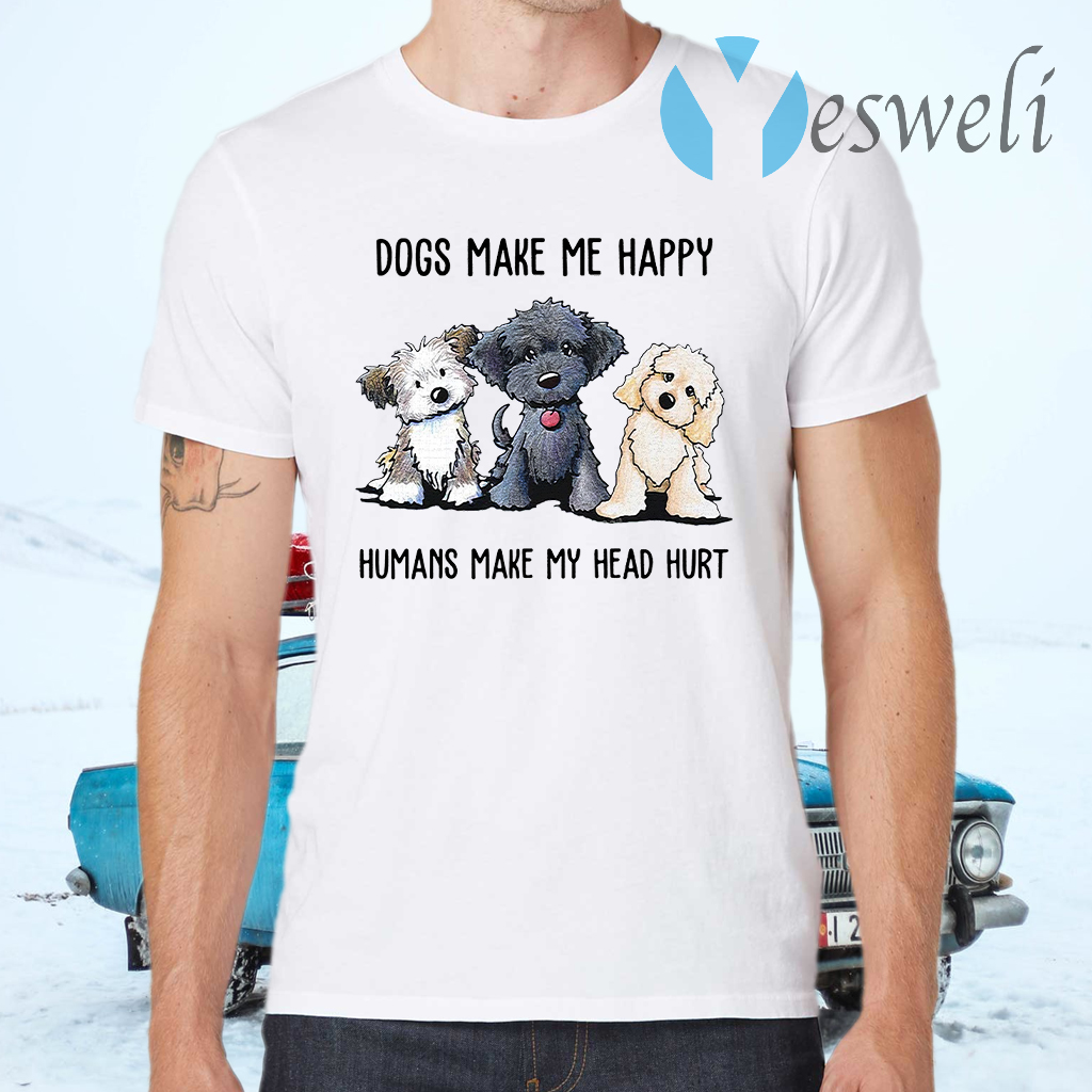 Dogs make Me happy humans make my head hurt T-Shirts