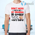 Don't Mess With Me My Grandma Is Crazy And She Will Punch You In The Face Very Hard T-Shirts
