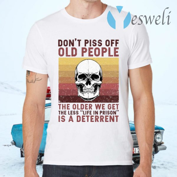 Don't Piss Off Old People The Older We Get The Less Life In Prison Is A Deterrent Vintage Skull T-Shirts