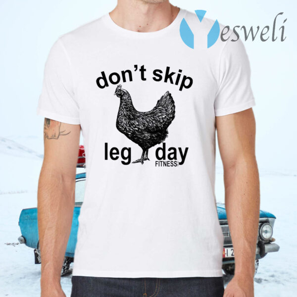 Don't skip leg day fitness tee co chicken T-Shirts