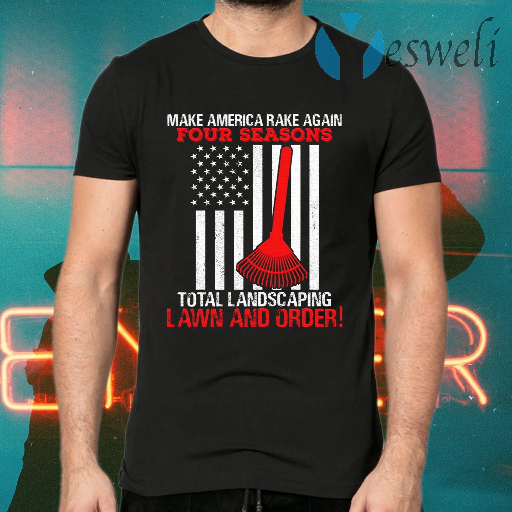 Four Seasons Total Landscaping Lawn and Order Make America Rake Again Plain Front T-Shirts