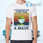 Grinch Face Mask I Googled My Symptoms Turns Out I Just Need A Mask Vintage T-Shirts
