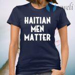 Haitian men matter T-Shirt