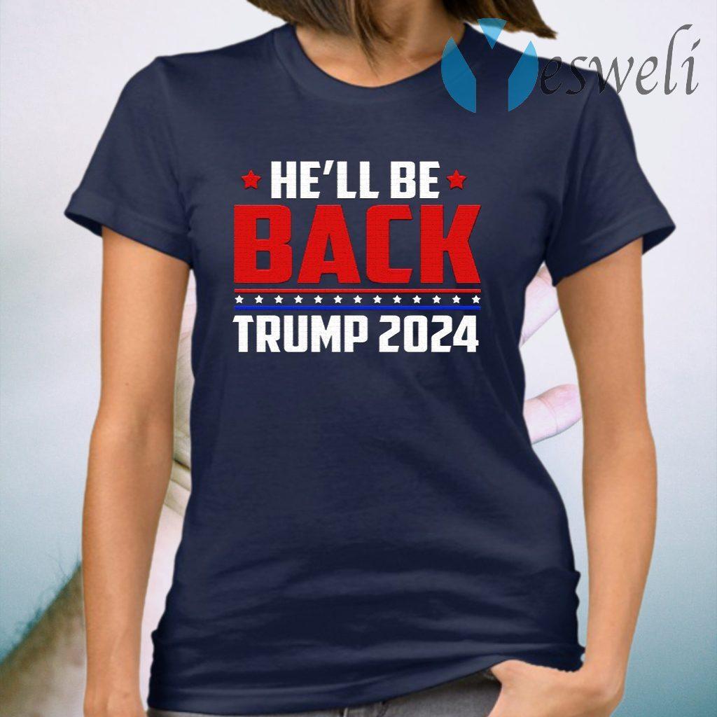 He'll Be Back President Trump 2024 Make America Great Again Political T-Shirt