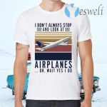 I Don t Always Stop And Look At Airplanes Oh Wait Yes I Do Vintage T-Shirts