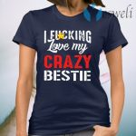 I Fucking Love My Crazy Bestie T-Shirt