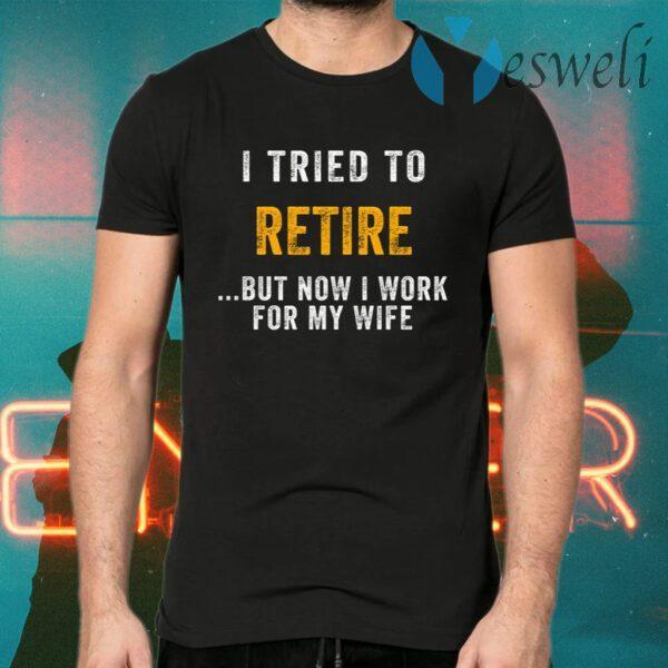 I Tried To Retire T-Shirts