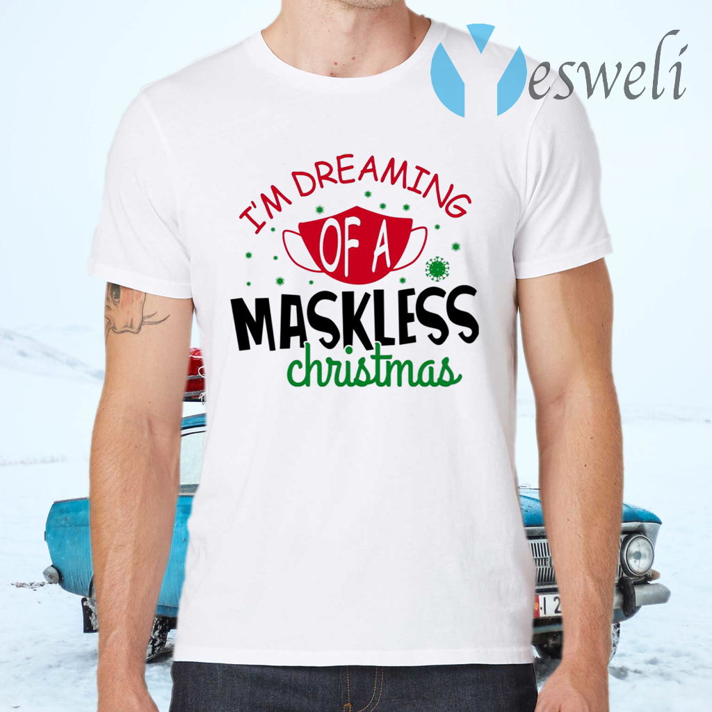 I'm Dreaming Of A Maskless Christmas T-Shirts