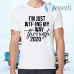 I'm Just Wtf-ing My Way Through 2020 T-Shirts