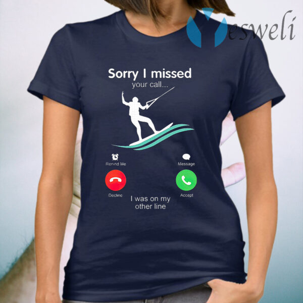 Kitesurfing Sorry I Missed Your Call I Was On My Other Line T-Shirt