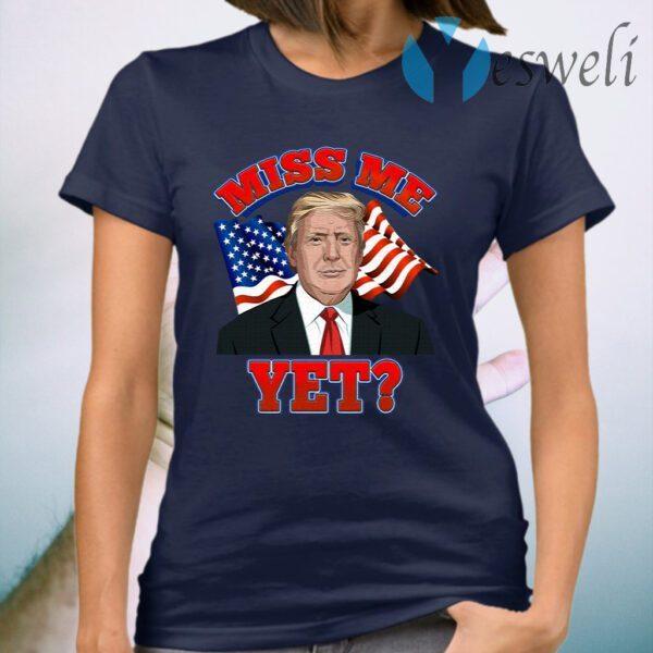 Miss Me Yet Trump Is Still My President Anti Biden Pro Trump 2020 T-Shirt