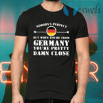 Nobody's Perfect But When You're From Germany You're Pretty Damn Close T-Shirts