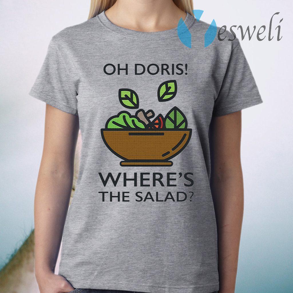 Oh Doris Where's The Salad T-Shirt