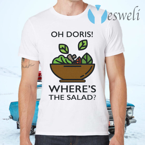 Oh Doris Where's The Salad T-Shirts