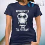 Owl Apparently I Have An Attitude T-Shirt