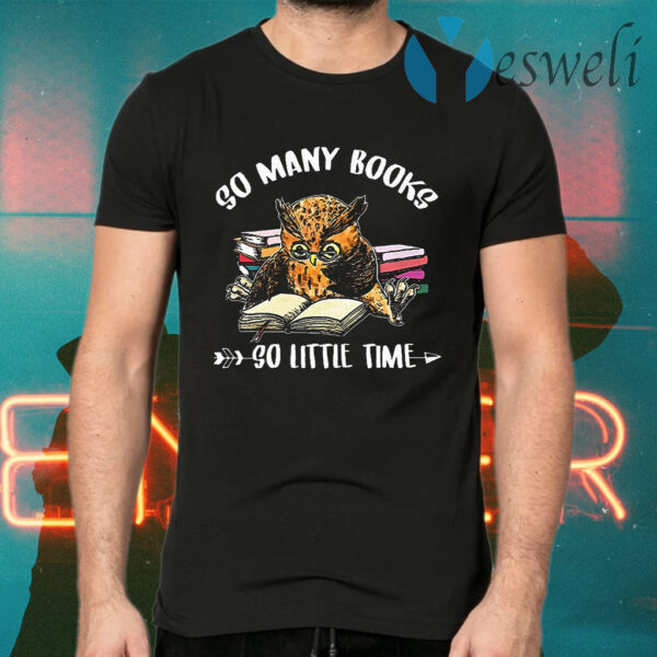 Owl So Many Books So Little Time T-Shirts