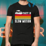 Party In Slow Motion T-Shirts