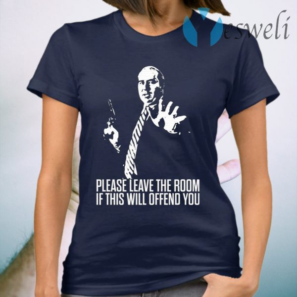 Please Leave The Room If This Will Offend You T-Shirt