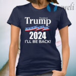 President Trump 2024 I Will Be Back T-Shirt