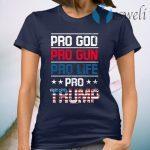 Pro God Pro Gun Pro Life Pro Trump T-Shirt