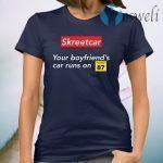 Skreetcar your boyfriend's car runs on 87 T-Shirt