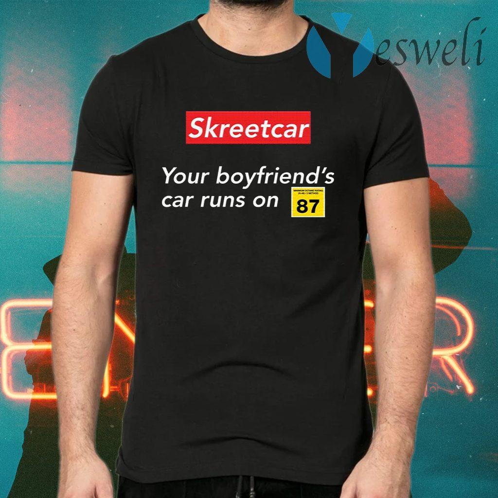 Skreetcar your boyfriend's car runs on 87 T-Shirts