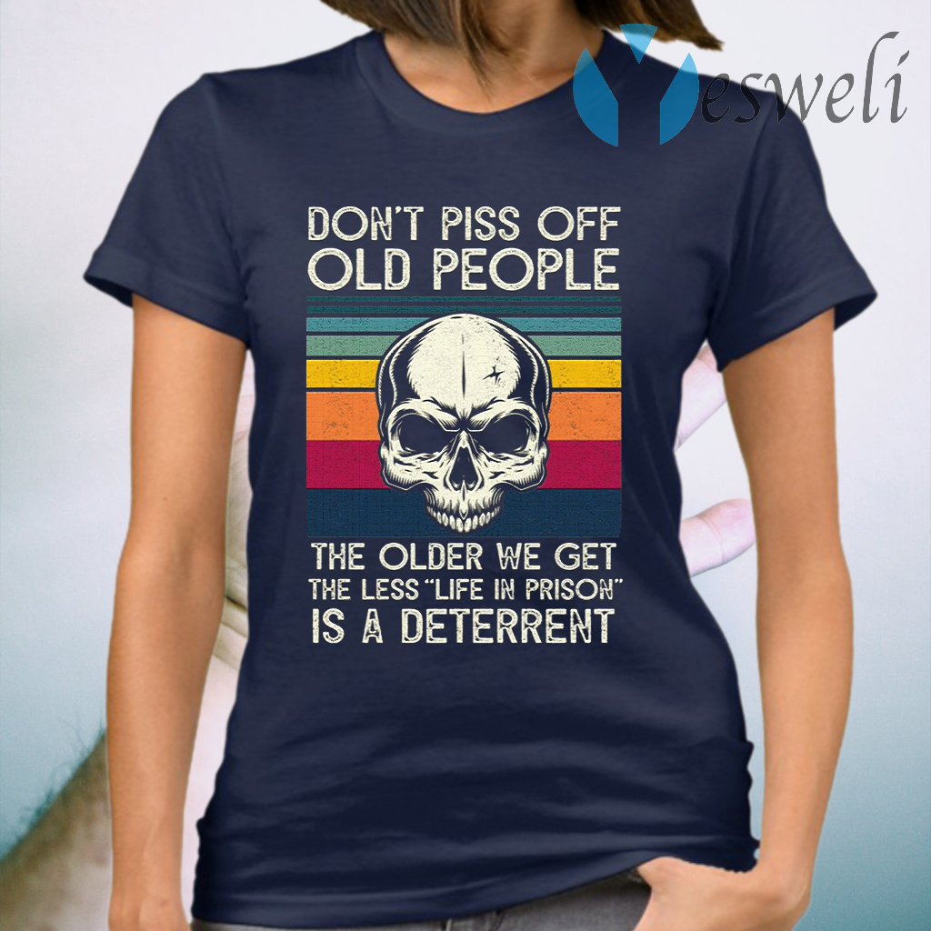 Skull Don't Piss Off People The Older We Get The Less Life In Prison Is A Deterrent Vintage Retro T-Shirt