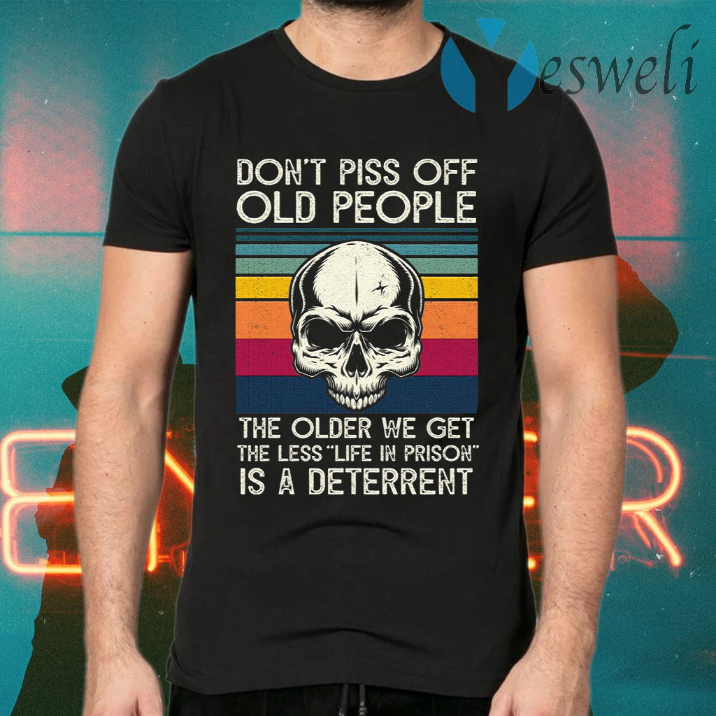 Skull Don't Piss Off People The Older We Get The Less Life In Prison Is A Deterrent Vintage Retro T-Shirts