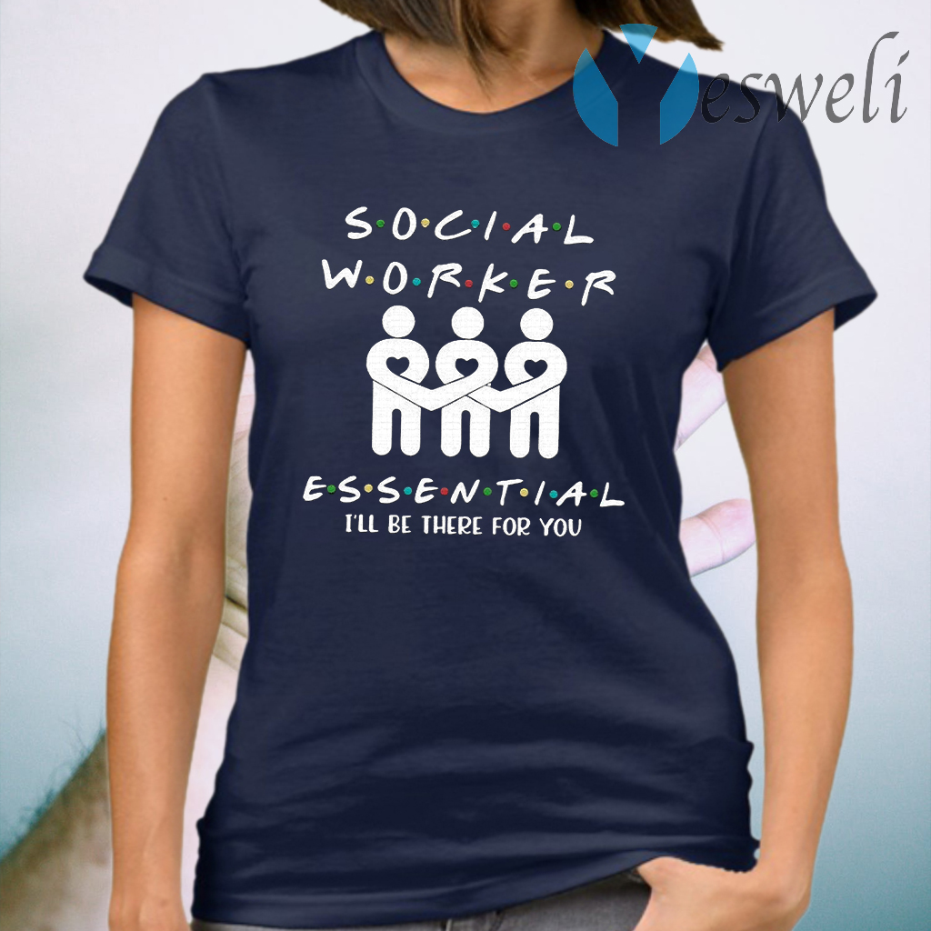 Social Worker Essential I'll be There For You T-Shirt