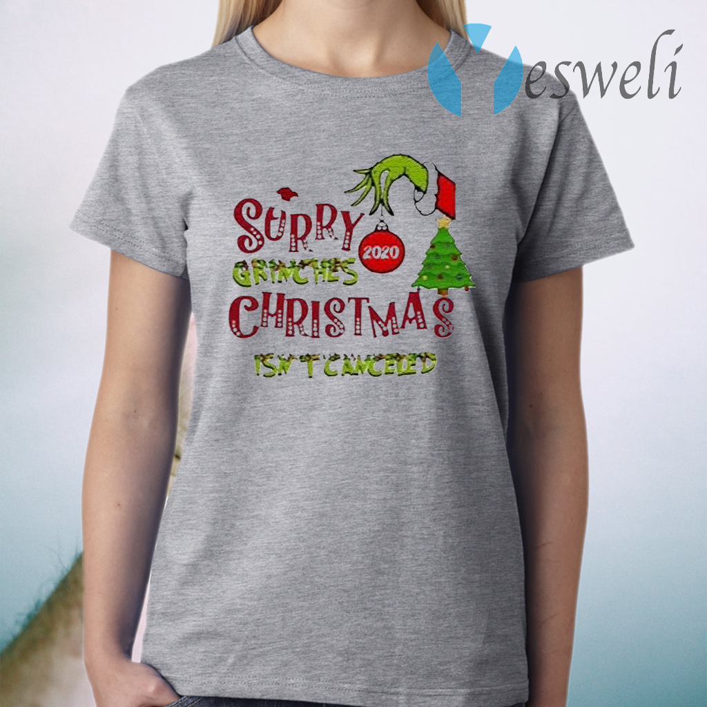Sorry Grinches 2020 Christmas Isn't Canceled T-Shirt
