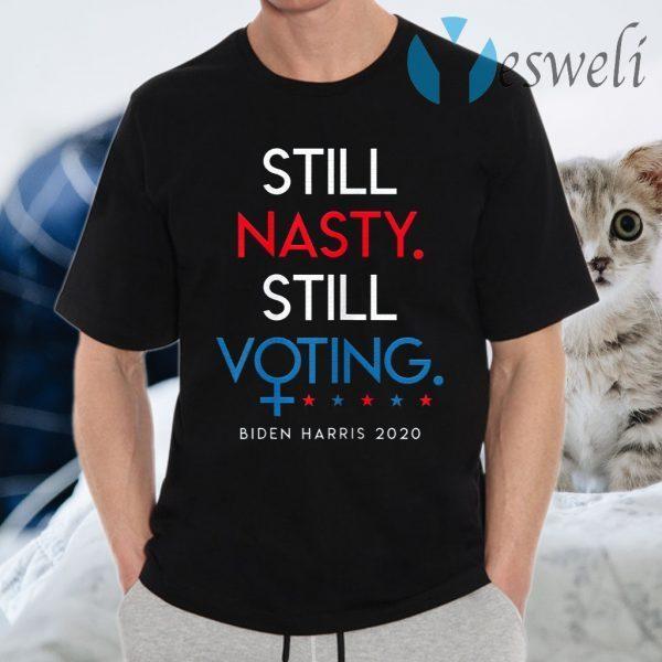 Still Nasty Still Voting Biden Harris 2020 Feminist Election T-Shirts