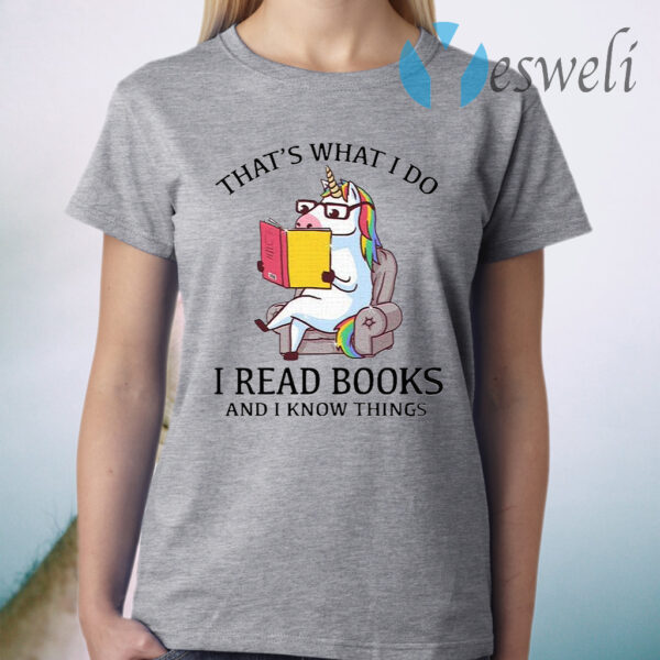 That's What I Do I Read Books And I Know Things T-Shirt