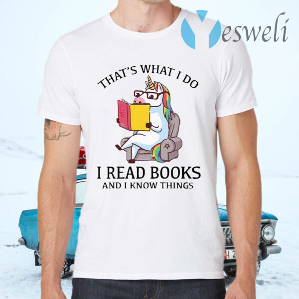That's What I Do I Read Books And I Know Things T-Shirts