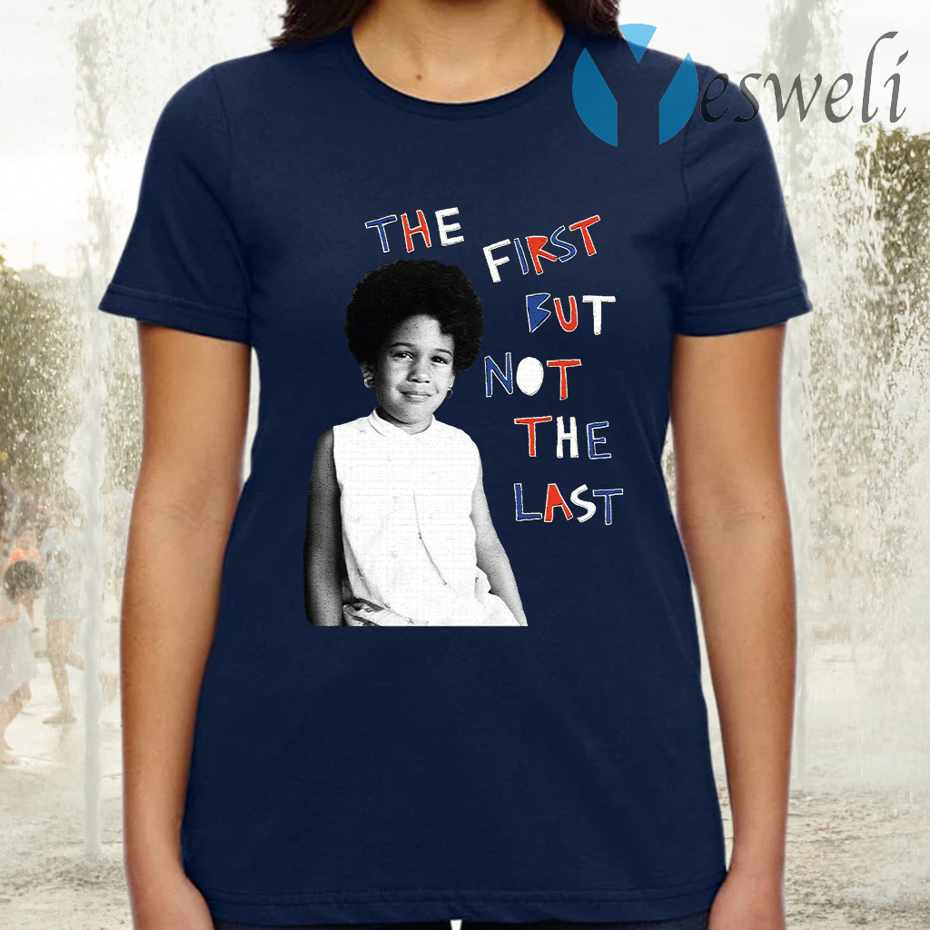 The First But Not The Last T-Shirt