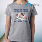 The Little Voices In My Head Keep Telling Me Get More Cows T-Shirt