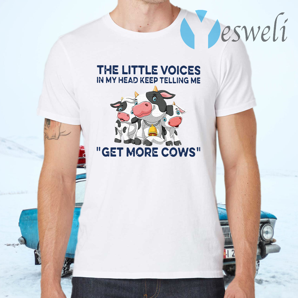 The Little Voices In My Head Keep Telling Me Get More Cows T-Shirts