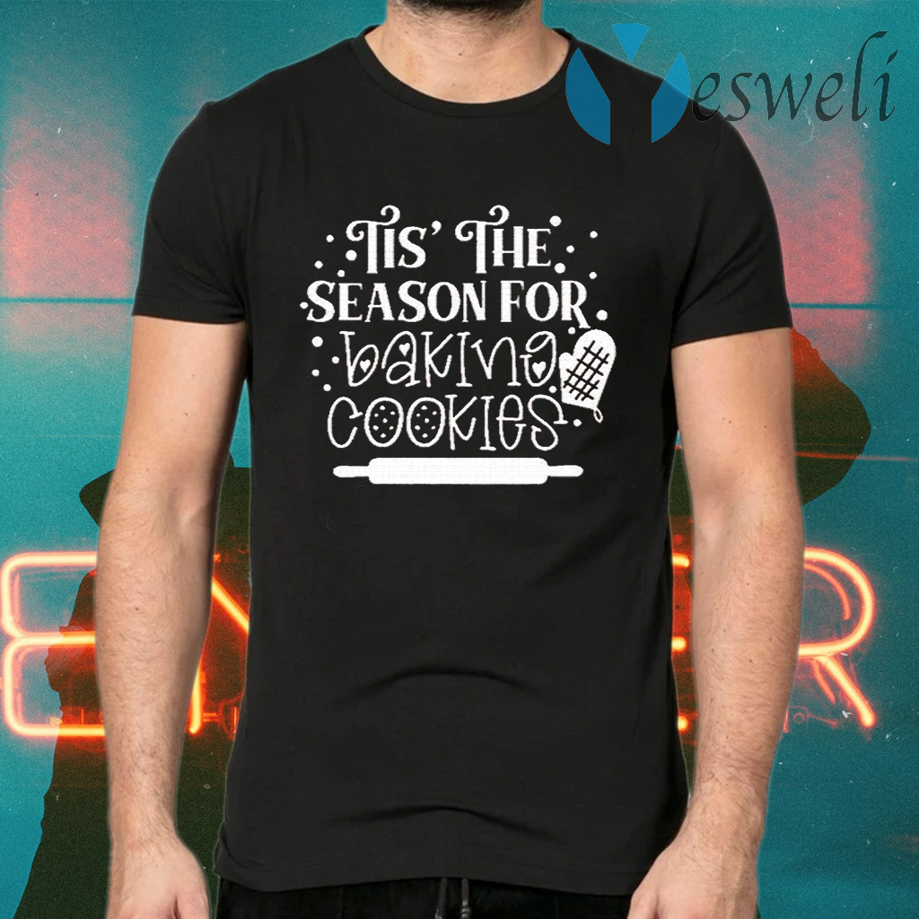Tis The Season For Baking Cookies Christmas T-Shirts