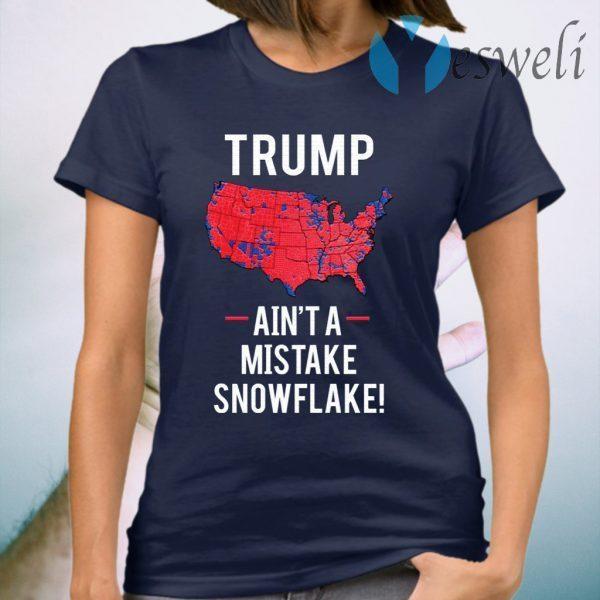 Trump ain't a mistake snowflake T-Shirt