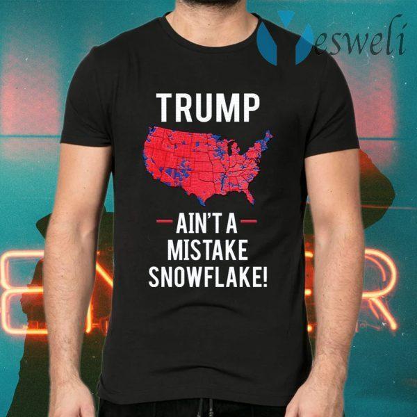 Trump ain't a mistake snowflake T-Shirts