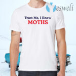 Trust Me I Know Moths T-Shirts