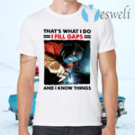 Welder That's What I Do I Fill Gaps And I Know Things T-Shirts